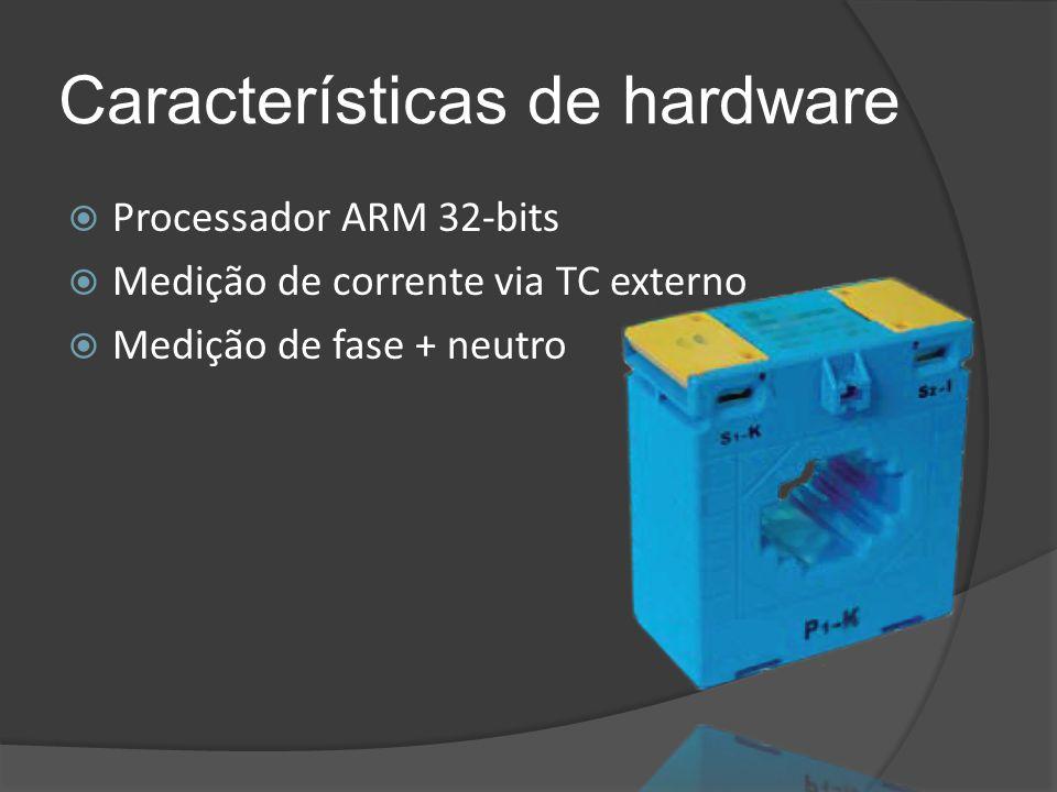 Características de hardware  Processador ARM 32-bits  Medição de corrente via TC externo  Medição de fase + neutro