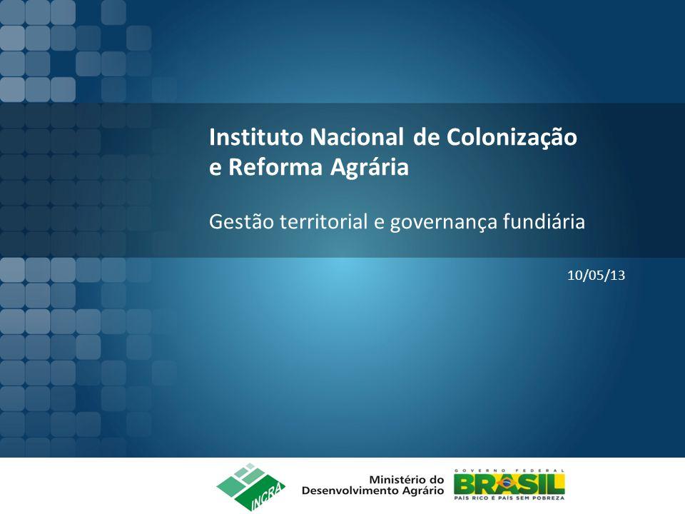 Instituto Nacional de Colonização e Reforma Agrária Gestão territorial e governança fundiária 10/05/13