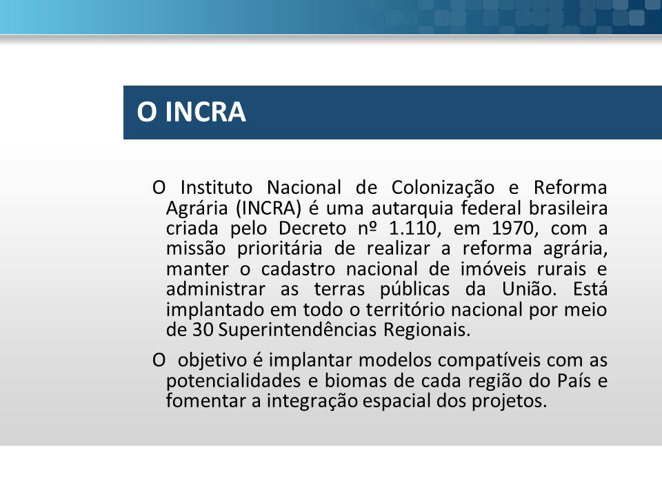 O INCRA O Instituto Nacional de Colonização e Reforma Agrária (INCRA) é uma autarquia federal brasileira criada pelo Decreto nº 1.110, em 1970, com a missão prioritária de realizar a reforma agrária, manter o cadastro nacional de imóveis rurais e administrar as terras públicas da União.
