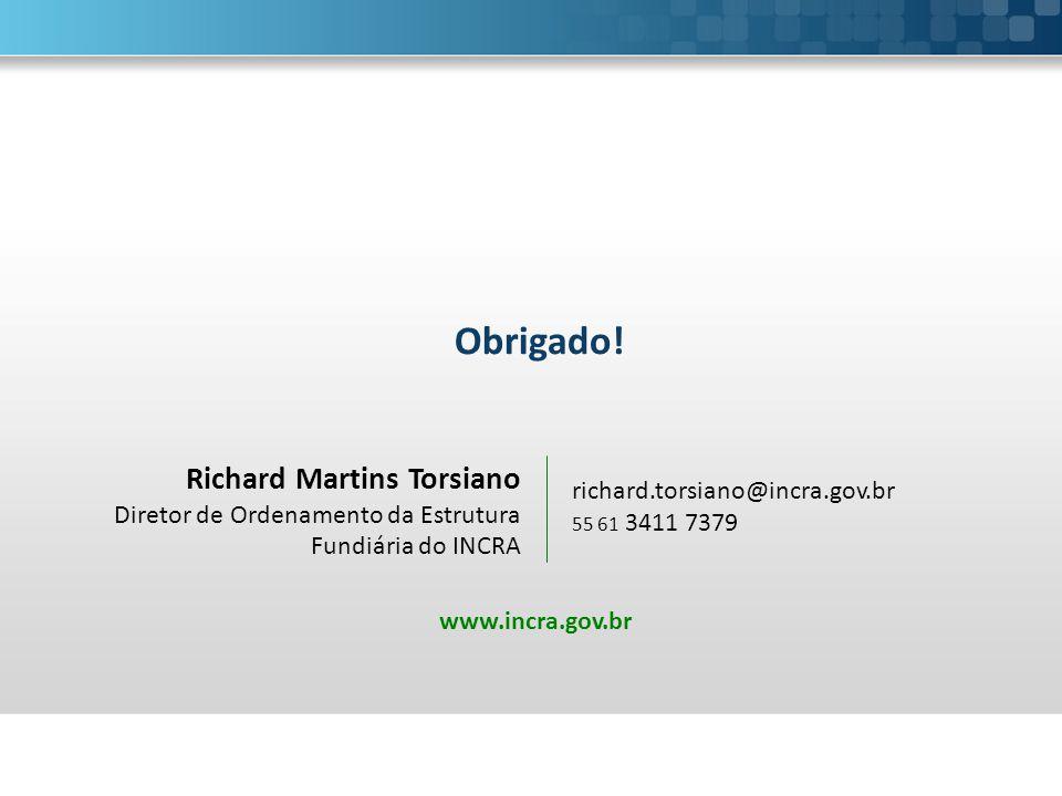 Richard Martins Torsiano Diretor de Ordenamento da Estrutura Fundiária do INCRA Obrigado! richard.torsiano@incra.gov.br 55 61 3411 7379 www.incra.gov.