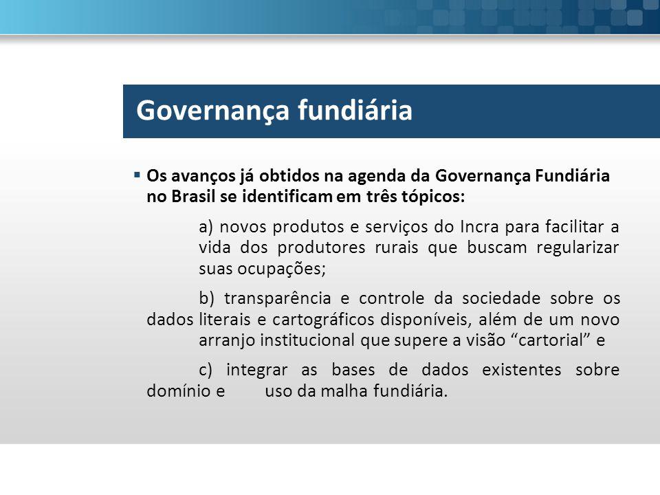 Os avanços já obtidos na agenda da Governança Fundiária no Brasil se identificam em três tópicos: a) novos produtos e serviços do Incra para facilit