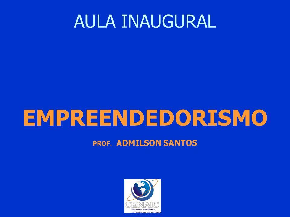 AULA INAUGURAL EMPREENDEDORISMO PROF. ADMILSON SANTOS