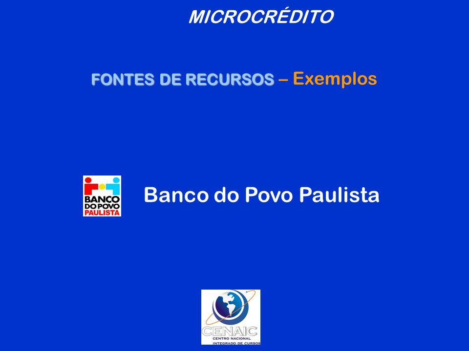 Banco do Povo Paulista FONTES DE RECURSOS FONTES DE RECURSOS – Exemplos MICROCRÉDITO
