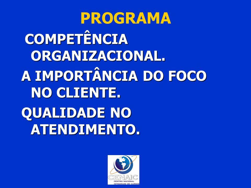PROGRAMA COMPETÊNCIA ORGANIZACIONAL. A IMPORTÂNCIA DO FOCO NO CLIENTE. QUALIDADE NO ATENDIMENTO.