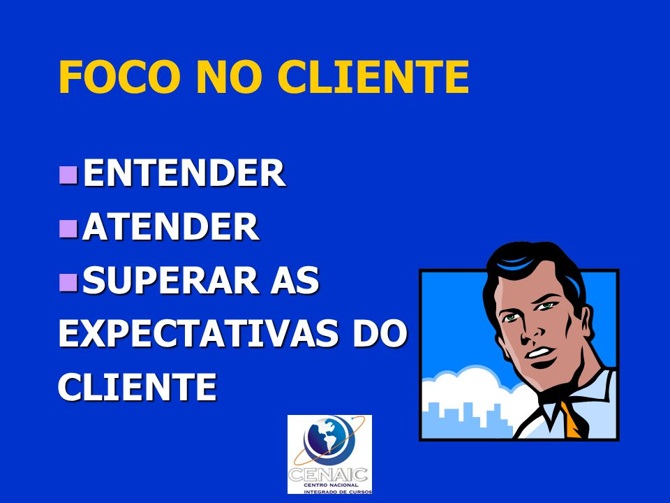 FOCO NO CLIENTE ENTENDER ENTENDER ATENDER ATENDER SUPERAR AS SUPERAR AS EXPECTATIVAS DO CLIENTE