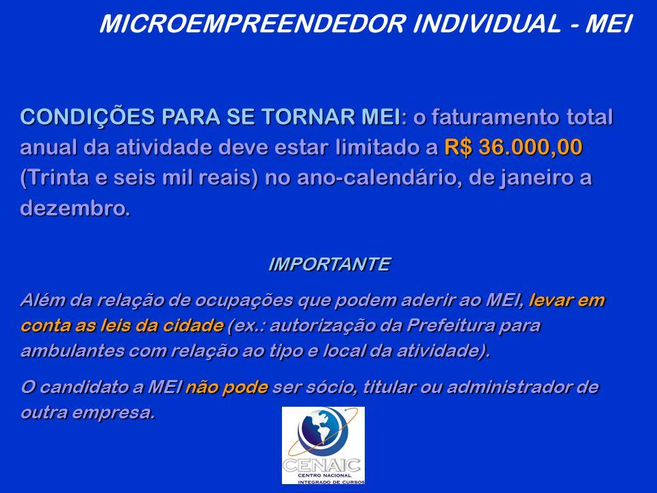 CONDIÇÕES PARA SE TORNAR MEI: o faturamento total anual da atividade deve estar limitado a R$ 36.000,00 (Trinta e seis mil reais) no ano-calendário, de janeiro a dezembro.