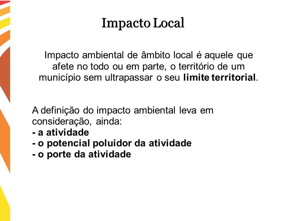 Impacto ambiental de âmbito local é aquele que afete no todo ou em parte, o território de um município sem ultrapassar o seu limite territorial. A def