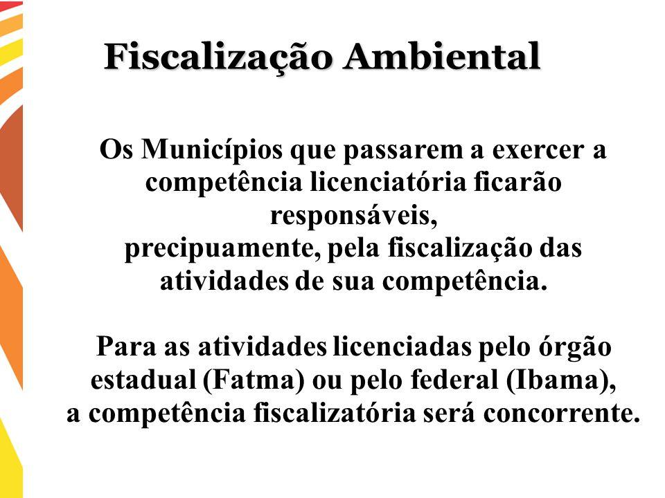 Os Municípios que passarem a exercer a competência licenciatória ficarão responsáveis, precipuamente, pela fiscalização das atividades de sua competên