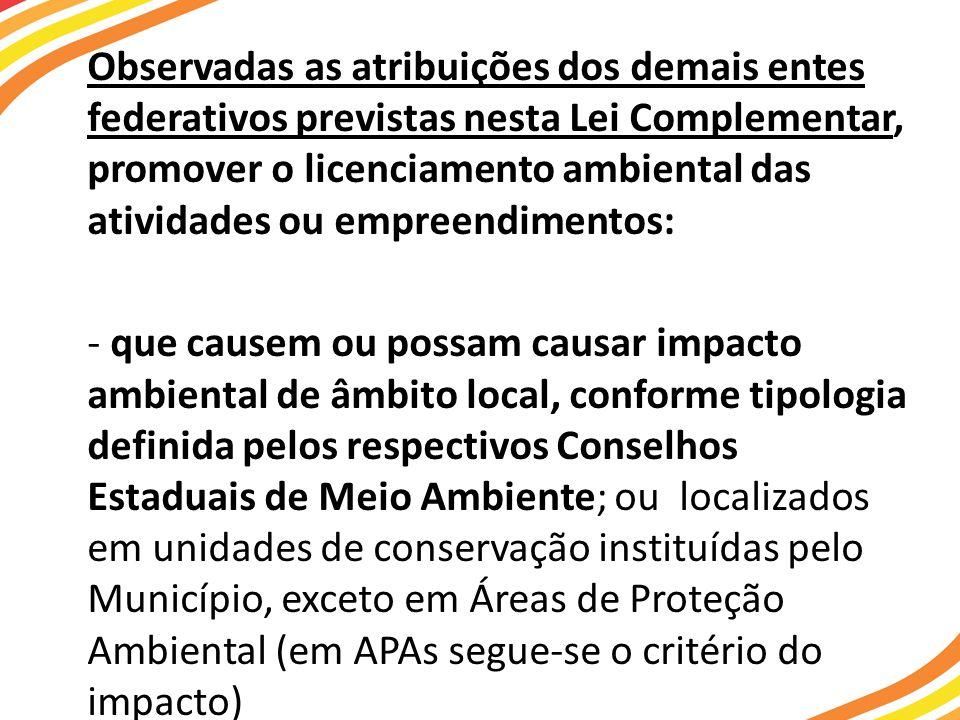 Observadas as atribuições dos demais entes federativos previstas nesta Lei Complementar, promover o licenciamento ambiental das atividades ou empreend