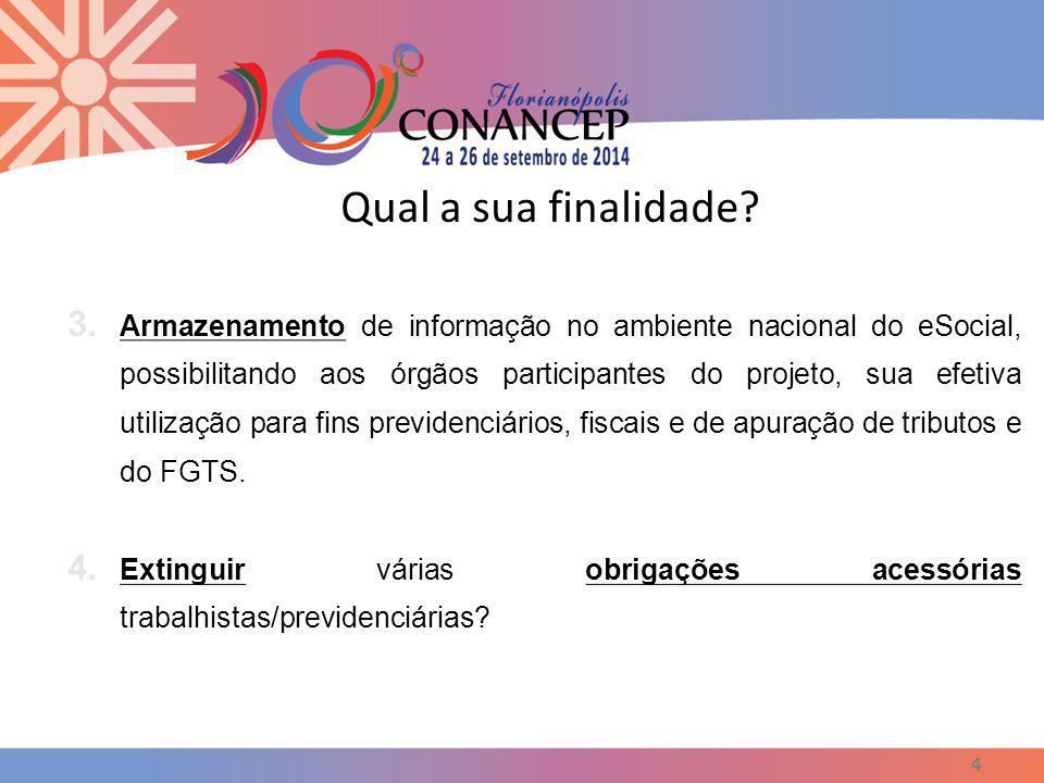 Qual a sua finalidade? 4 3. Armazenamento de informação no ambiente nacional do eSocial, possibilitando aos órgãos participantes do projeto, sua efeti