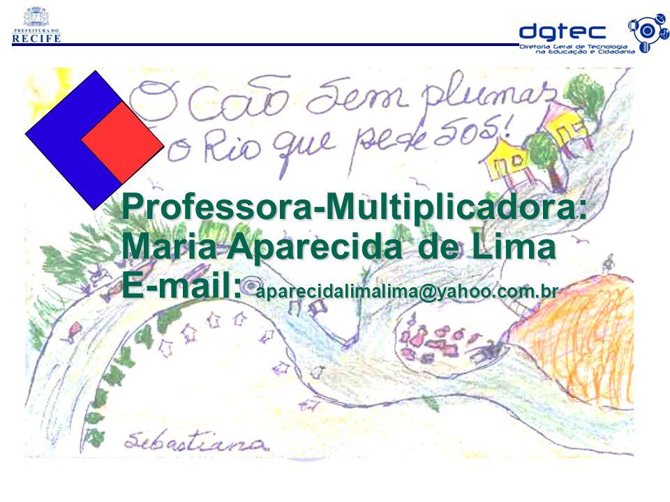 Professora-Multiplicadora: Maria Aparecida de Lima E-mail: aparecidalimalima@yahoo.com.br