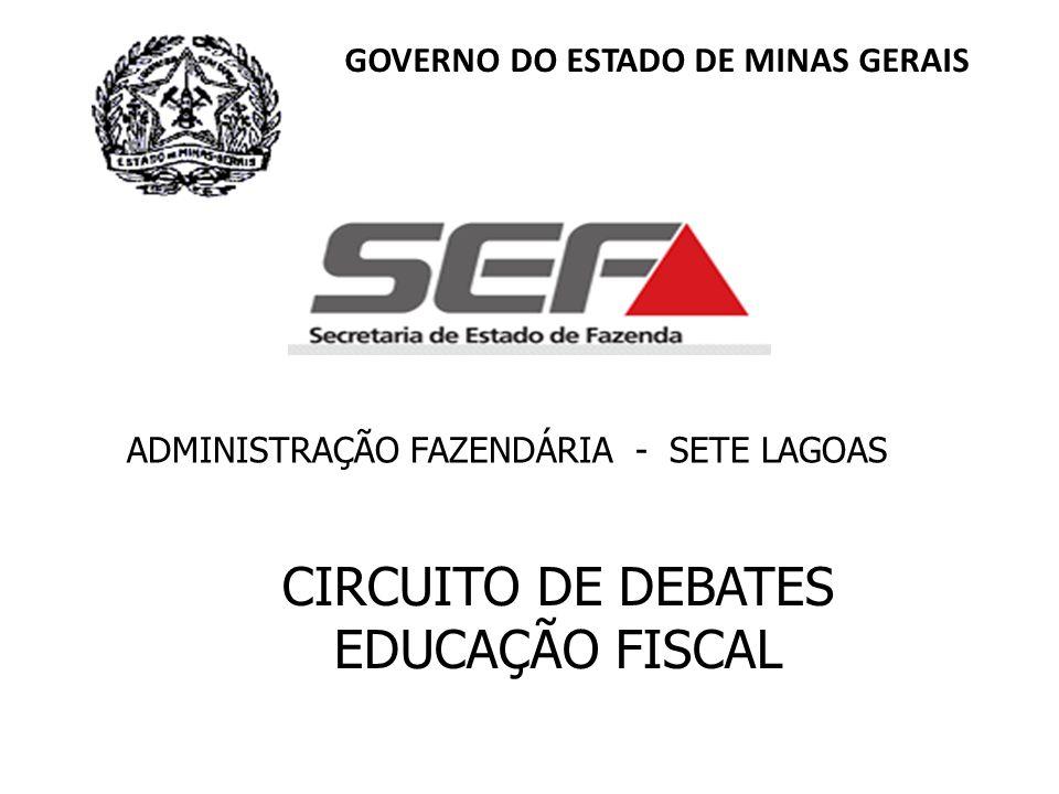 GOVERNO DO ESTADO DE MINAS GERAIS ADMINISTRAÇÃO FAZENDÁRIA - SETE LAGOAS CIRCUITO DE DEBATES EDUCAÇÃO FISCAL