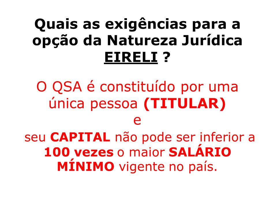 Quais as exigências para a opção da Natureza Jurídica EIRELI ? O QSA é constituído por uma única pessoa (TITULAR) e seu CAPITAL não pode ser inferior