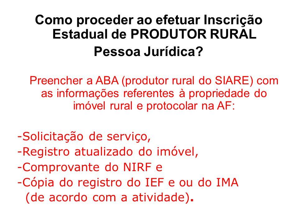 Como proceder ao efetuar Inscrição Estadual de PRODUTOR RURAL Pessoa Jurídica? Preencher a ABA (produtor rural do SIARE) com as informações referentes