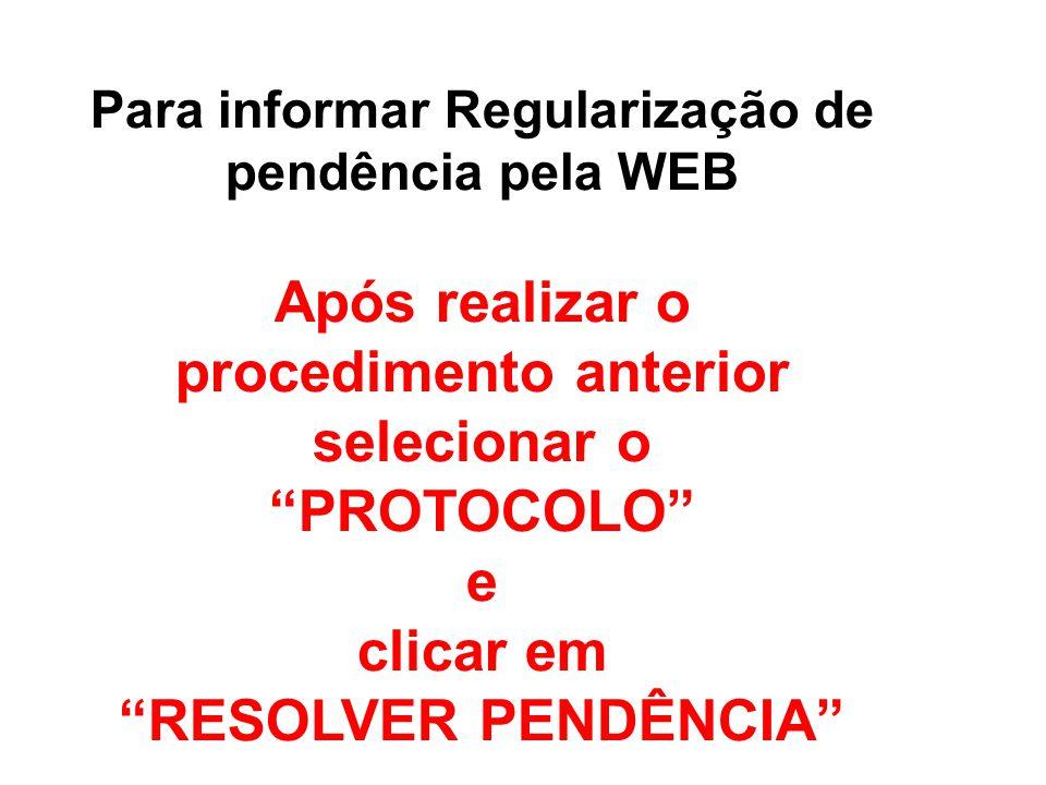 """Para informar Regularização de pendência pela WEB Após realizar o procedimento anterior selecionar o """"PROTOCOLO"""" e clicar em """"RESOLVER PENDÊNCIA"""""""
