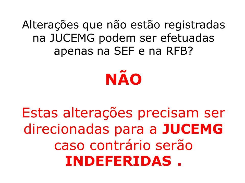 Alterações que não estão registradas na JUCEMG podem ser efetuadas apenas na SEF e na RFB? NÃO Estas alterações precisam ser direcionadas para a JUCEM