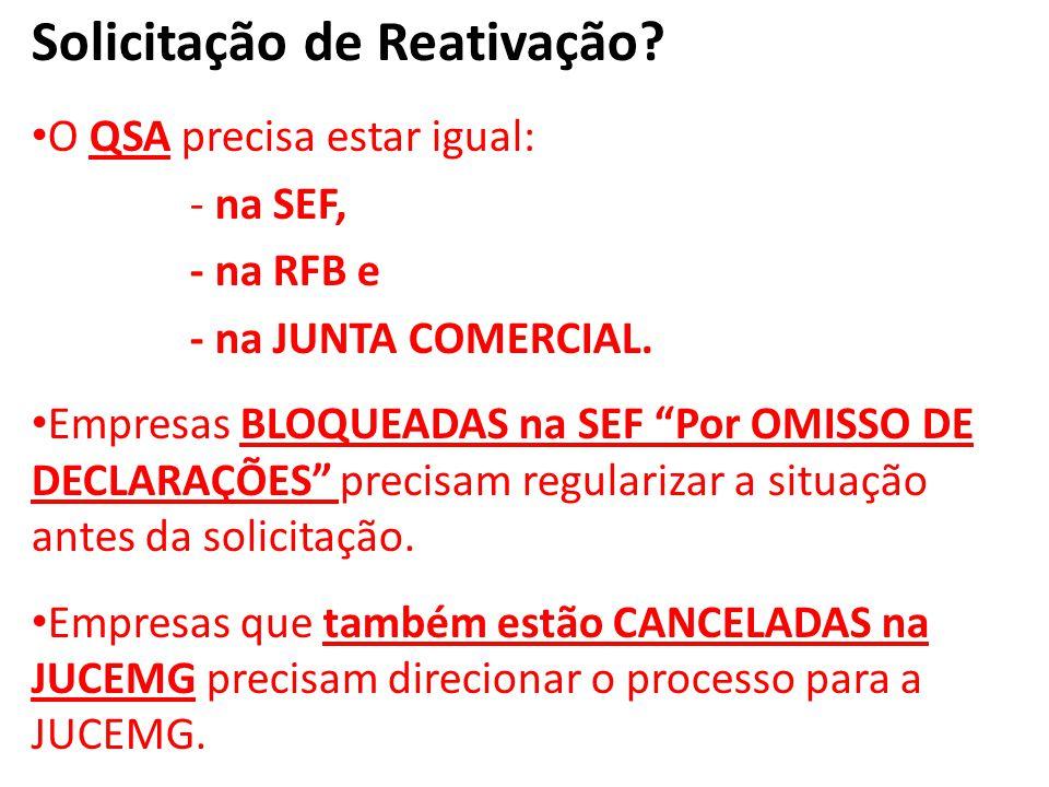 Solicitação de Reativação.O QSA precisa estar igual: - na SEF, - na RFB e - na JUNTA COMERCIAL.