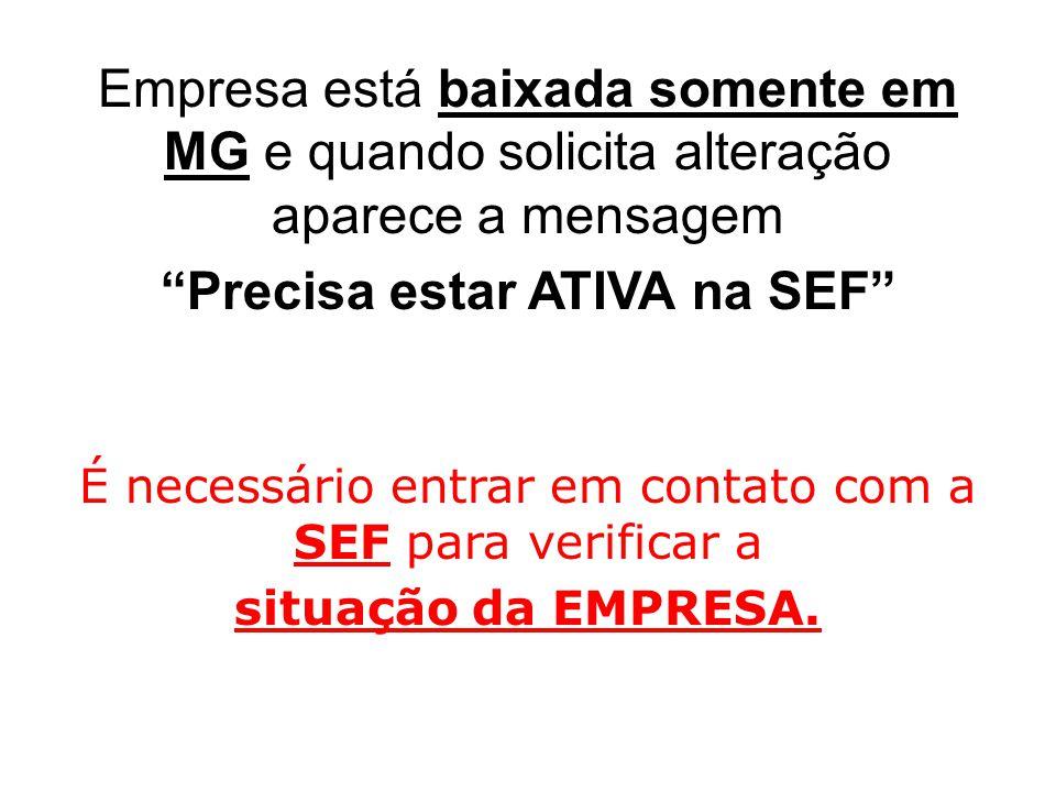 Empresa está baixada somente em MG e quando solicita alteração aparece a mensagem Precisa estar ATIVA na SEF É necessário entrar em contato com a SEF para verificar a situação da EMPRESA.