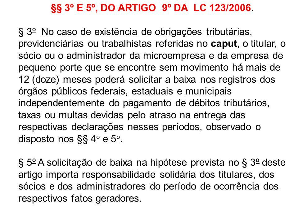 §§ 3º E 5º, DO ARTIGO 9º DA LC 123/2006. § 3º No caso de existência de obrigações tributárias, previdenciárias ou trabalhistas referidas no caput, o t