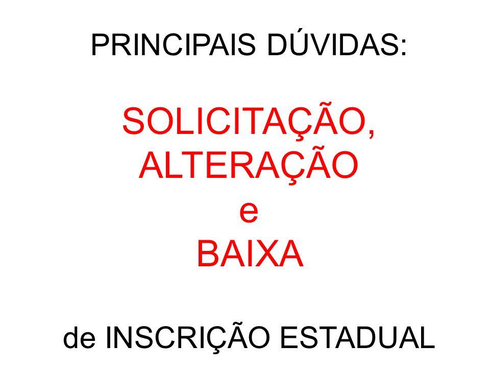 PRINCIPAIS DÚVIDAS: SOLICITAÇÃO, ALTERAÇÃO e BAIXA de INSCRIÇÃO ESTADUAL