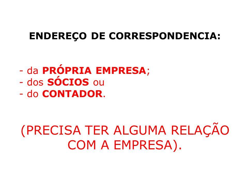 ENDEREÇO DE CORRESPONDENCIA: - da PRÓPRIA EMPRESA; - dos SÓCIOS ou - do CONTADOR. (PRECISA TER ALGUMA RELAÇÃO COM A EMPRESA).