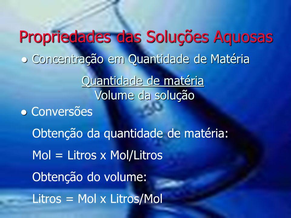 Propriedades das Soluções Aquosas Propriedades das Soluções Aquosas ● Concentração em Quantidade de Matéria Quantidade de matéria Volume da solução Qu