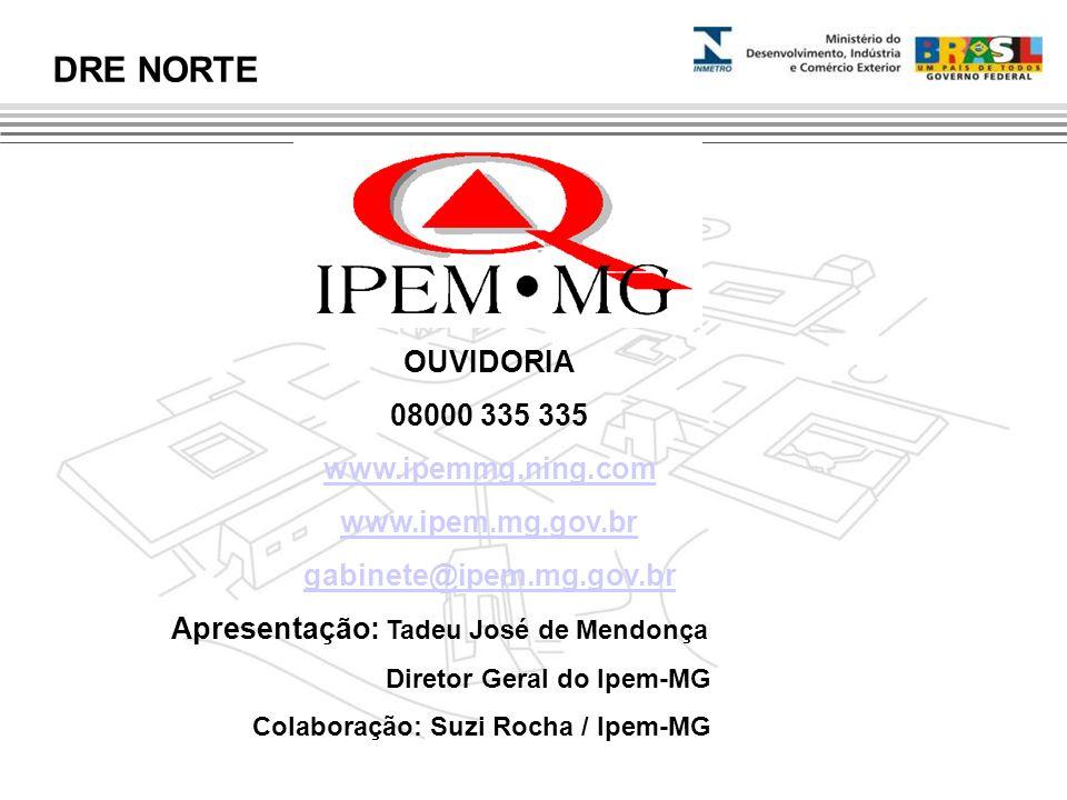 DRE NORTE OUVIDORIA 08000 335 335 www.ipemmg.ning.com www.ipem.mg.gov.br gabinete@ipem.mg.gov.br Apresentação: Tadeu José de Mendonça Diretor Geral do