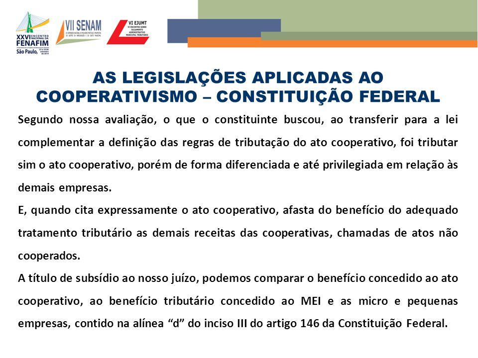 AS LEGISLAÇÕES APLICADAS AO COOPERATIVISMO – CONSTITUIÇÃO FEDERAL Segundo nossa avaliação, o que o constituinte buscou, ao transferir para a lei compl