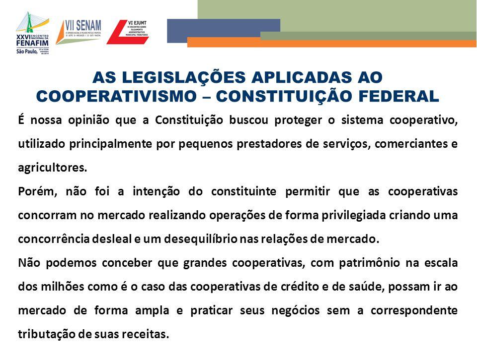 AS LEGISLAÇÕES APLICADAS AO COOPERATIVISMO – CONSTITUIÇÃO FEDERAL É nossa opinião que a Constituição buscou proteger o sistema cooperativo, utilizado