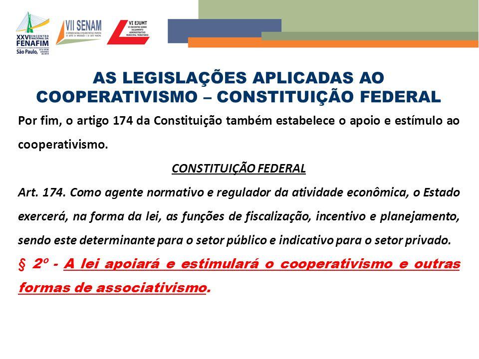 AS LEGISLAÇÕES APLICADAS AO COOPERATIVISMO – CONSTITUIÇÃO FEDERAL Por fim, o artigo 174 da Constituição também estabelece o apoio e estímulo ao cooperativismo.