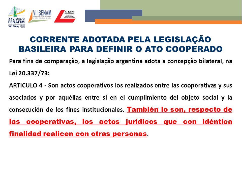 CORRENTE ADOTADA PELA LEGISLAÇÃO BASILEIRA PARA DEFINIR O ATO COOPERADO Para fins de comparação, a legislação argentina adota a concepção bilateral, n