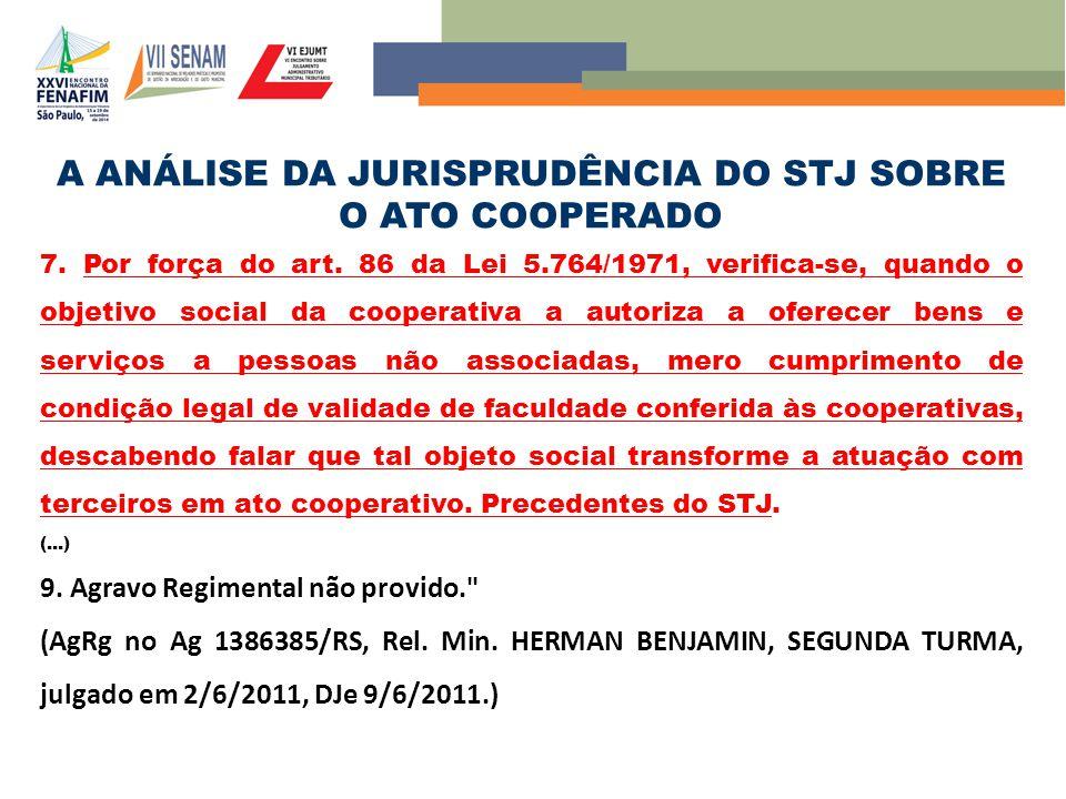 A ANÁLISE DA JURISPRUDÊNCIA DO STJ SOBRE O ATO COOPERADO 7. Por força do art. 86 da Lei 5.764/1971, verifica-se, quando o objetivo social da cooperati