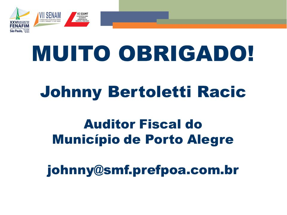 MUITO OBRIGADO! Johnny Bertoletti Racic Auditor Fiscal do Município de Porto Alegre johnny@smf.prefpoa.com.br