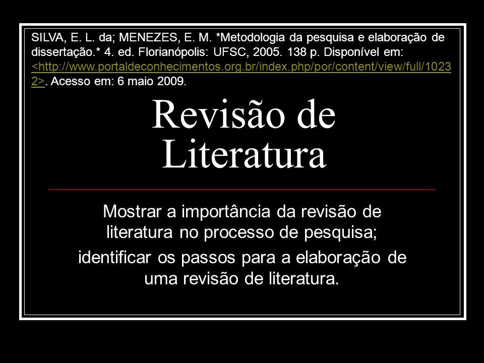 Revisão de Literatura Mostrar a importância da revisão de literatura no processo de pesquisa; identificar os passos para a elaboração de uma revisão d