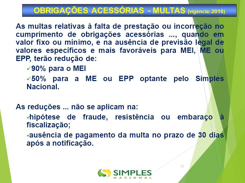 As multas relativas à falta de prestação ou incorreção no cumprimento de obrigações acessórias..., quando em valor fixo ou mínimo, e na ausência de pr