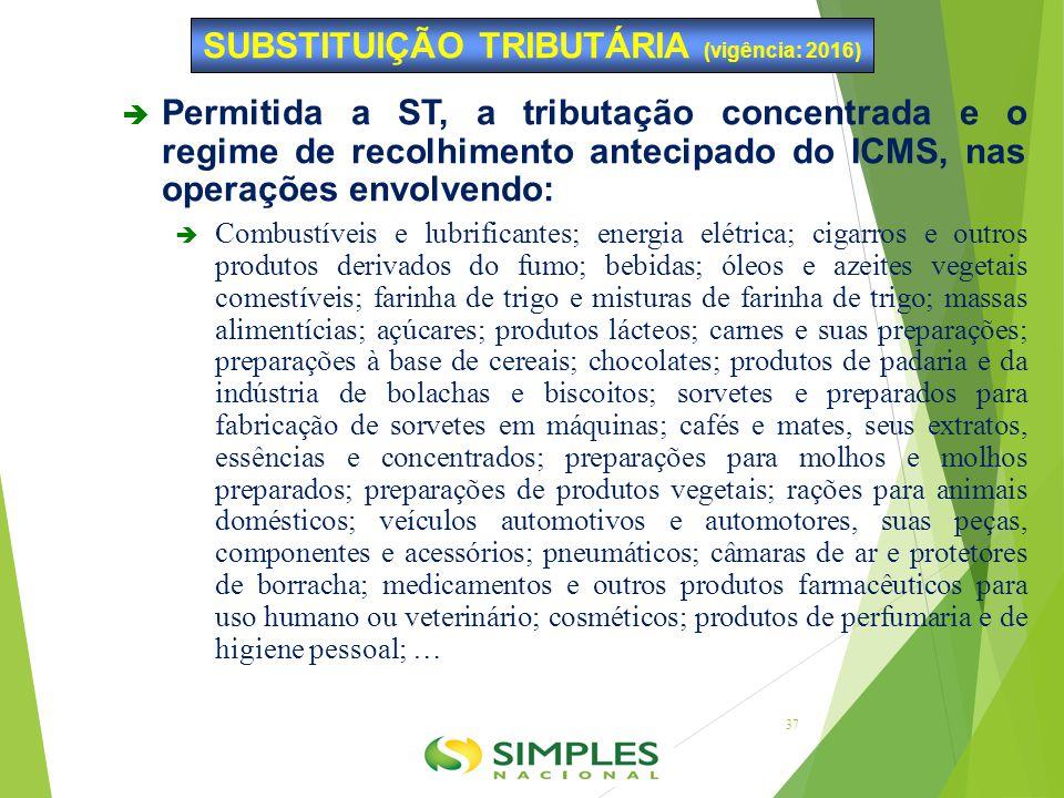  Permitida a ST, a tributação concentrada e o regime de recolhimento antecipado do ICMS, nas operações envolvendo:  Combustíveis e lubrificantes; en