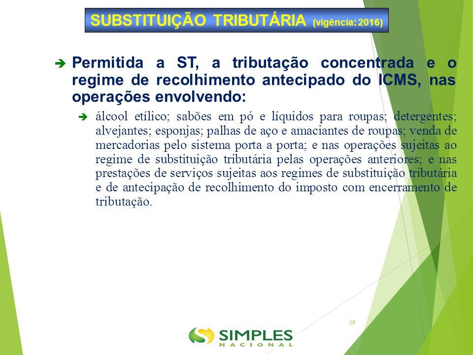  Permitida a ST, a tributação concentrada e o regime de recolhimento antecipado do ICMS, nas operações envolvendo:  álcool etílico; sabões em pó e l