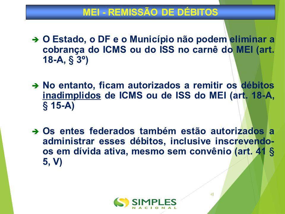  O Estado, o DF e o Município não podem eliminar a cobrança do ICMS ou do ISS no carnê do MEI (art. 18-A, § 3º)  No entanto, ficam autorizados a rem