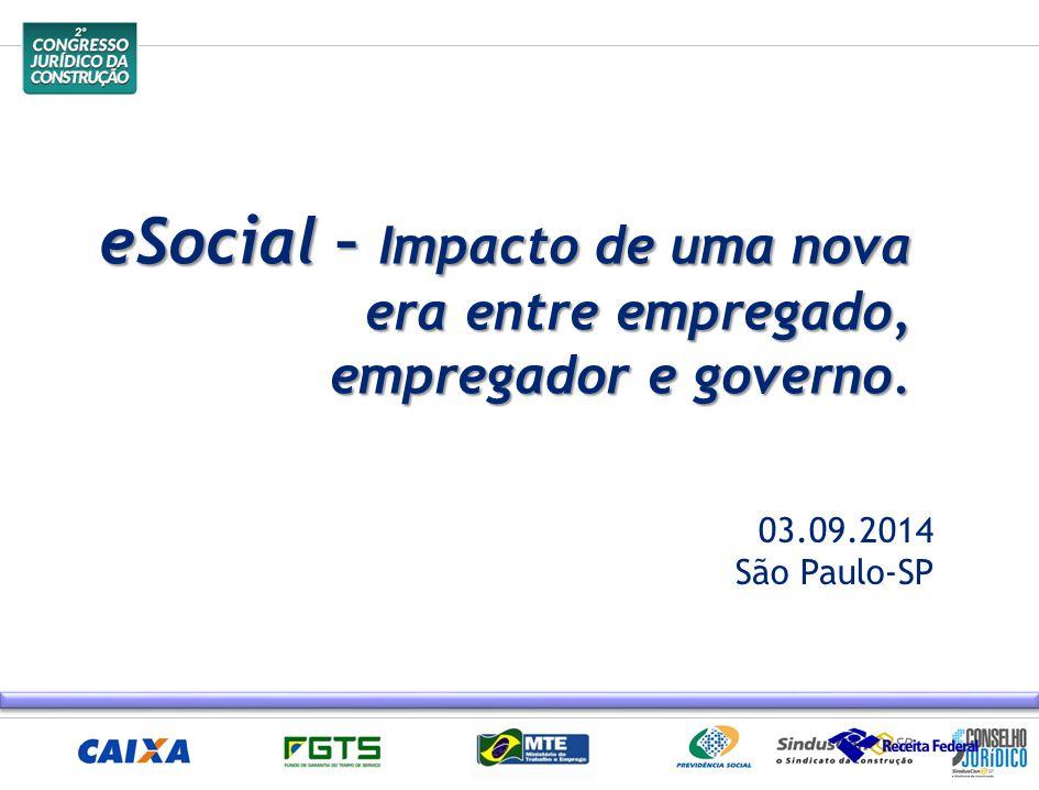 eSocial – Impacto de uma nova era entre empregado, empregador e governo. 03.09.2014 São Paulo-SP