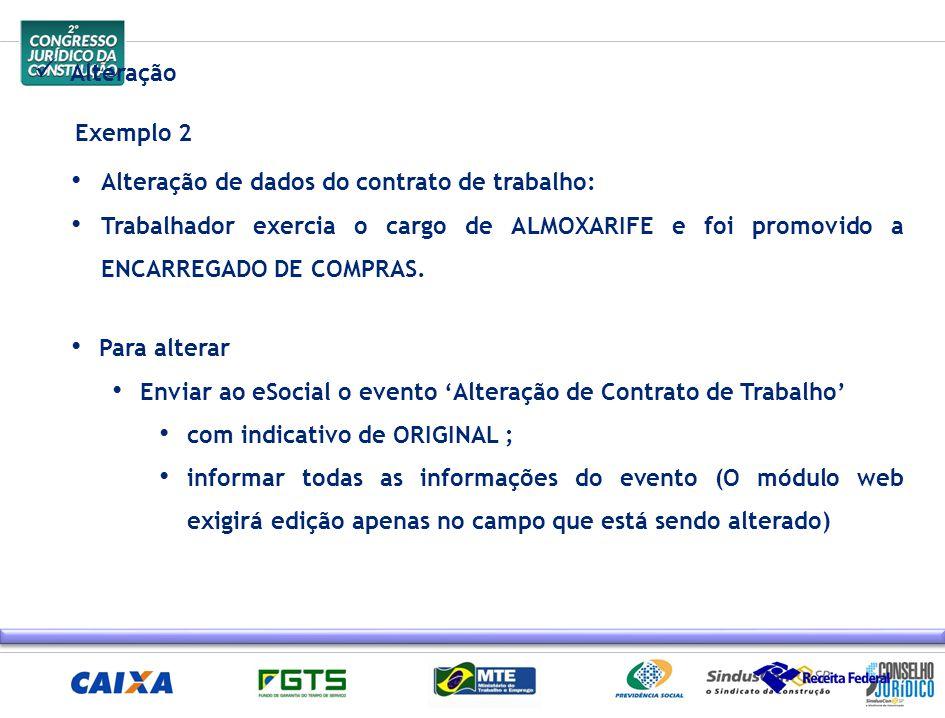 Alteração Exemplo 2 Alteração de dados do contrato de trabalho: Trabalhador exercia o cargo de ALMOXARIFE e foi promovido a ENCARREGADO DE COMPRAS. Pa