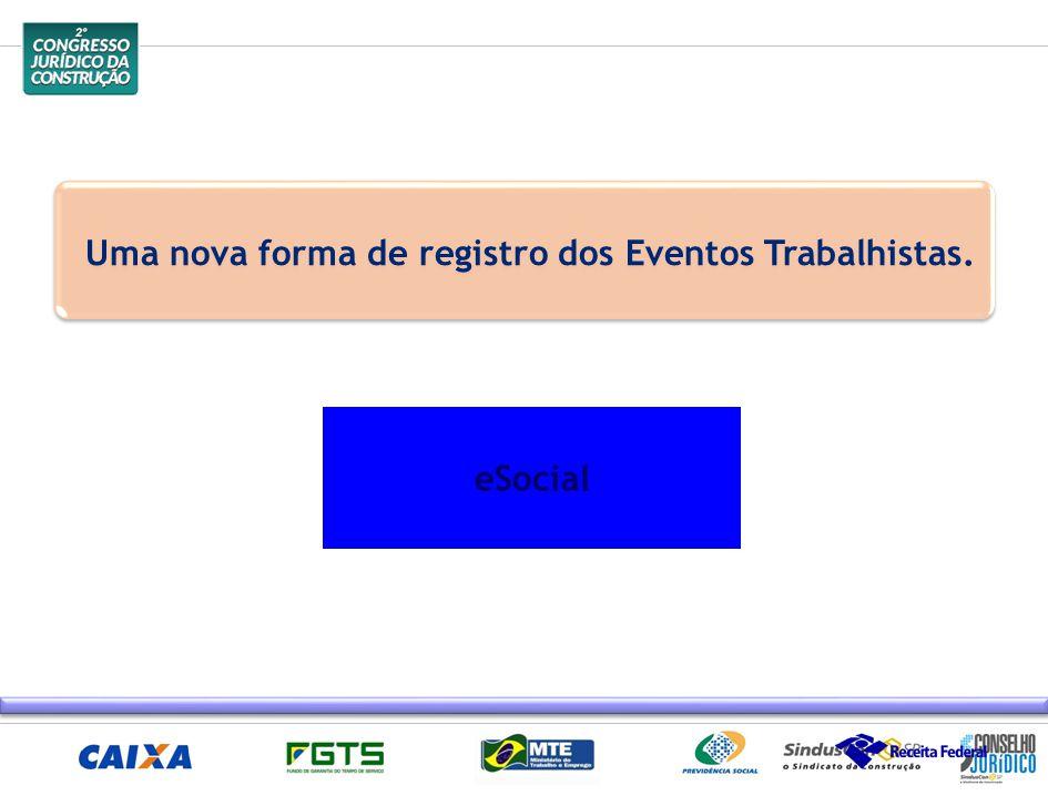 Uma nova forma de registro dos Eventos Trabalhistas. eSocial