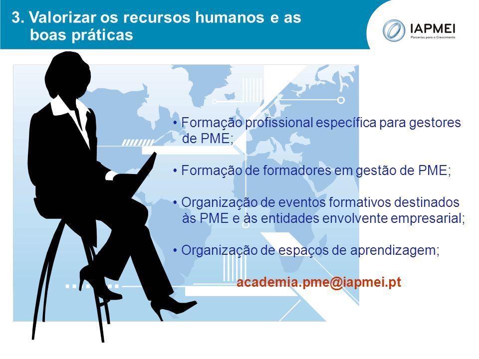 Formação profissional específica para gestores de PME; Formação de formadores em gestão de PME; Organização de eventos formativos destinados às PME e às entidades envolvente empresarial; Organização de espaços de aprendizagem; academia.pme@iapmei.pt