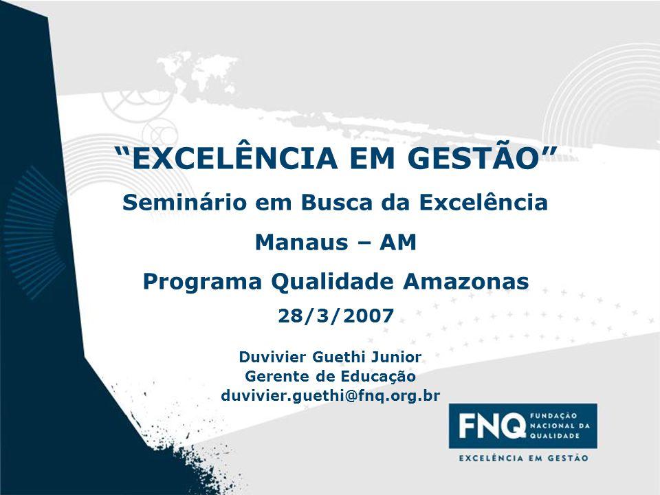 """1 """"EXCELÊNCIA EM GESTÃO"""" Seminário em Busca da Excelência Manaus – AM Programa Qualidade Amazonas 28/3/2007 Duvivier Guethi Junior Gerente de Educação"""