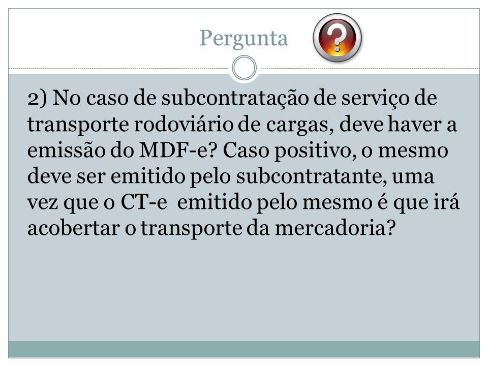 Pergunta 2) No caso de subcontratação de serviço de transporte rodoviário de cargas, deve haver a emissão do MDF-e? Caso positivo, o mesmo deve ser em