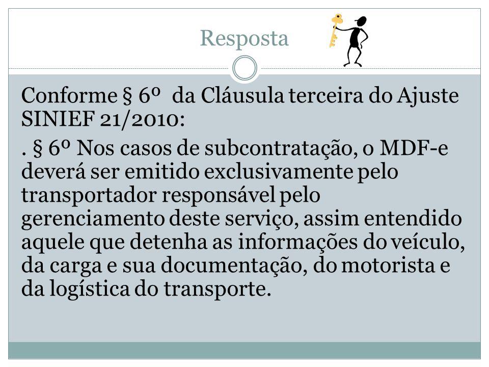 Resposta Conforme § 6º da Cláusula terceira do Ajuste SINIEF 21/2010:. § 6º Nos casos de subcontratação, o MDF-e deverá ser emitido exclusivamente pel