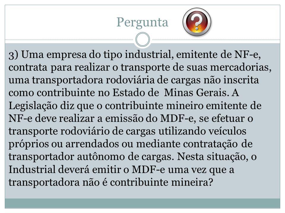 Pergunta 3) Uma empresa do tipo industrial, emitente de NF-e, contrata para realizar o transporte de suas mercadorias, uma transportadora rodoviária de cargas não inscrita como contribuinte no Estado de Minas Gerais.