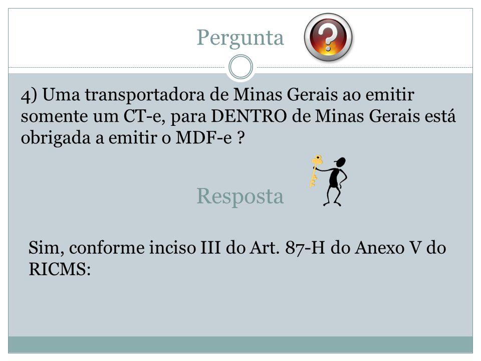 Pergunta 4) Uma transportadora de Minas Gerais ao emitir somente um CT-e, para DENTRO de Minas Gerais está obrigada a emitir o MDF-e ? Sim, conforme i