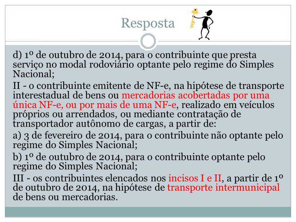 Resposta d) 1º de outubro de 2014, para o contribuinte que presta serviço no modal rodoviário optante pelo regime do Simples Nacional; II - o contribu