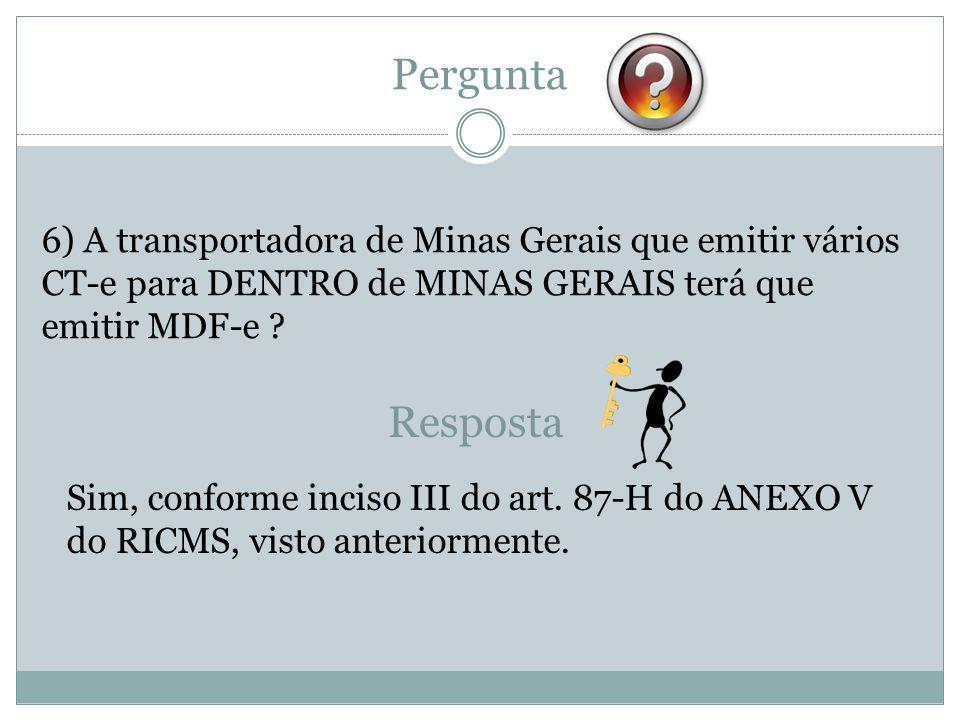 Pergunta 6) A transportadora de Minas Gerais que emitir vários CT-e para DENTRO de MINAS GERAIS terá que emitir MDF-e ? Resposta Sim, conforme inciso