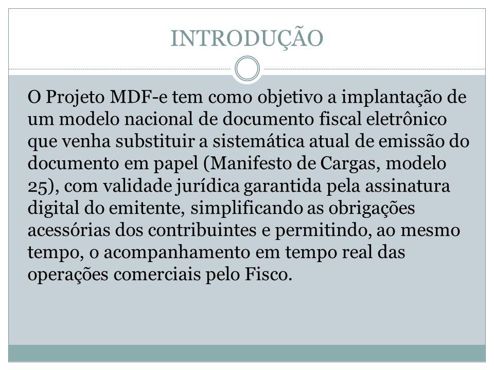 INTRODUÇÃO O Projeto MDF-e tem como objetivo a implantação de um modelo nacional de documento fiscal eletrônico que venha substituir a sistemática atu